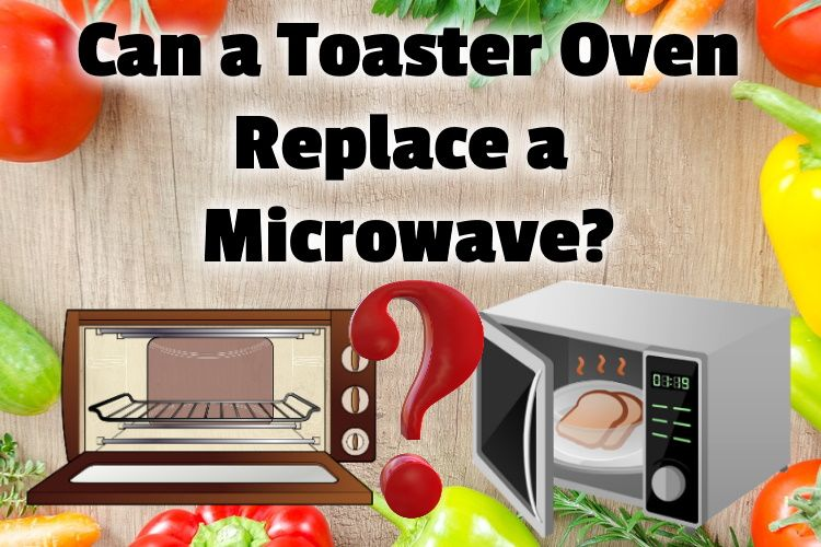 Can A Toaster Oven Replace Microwave Hint Some Do Both